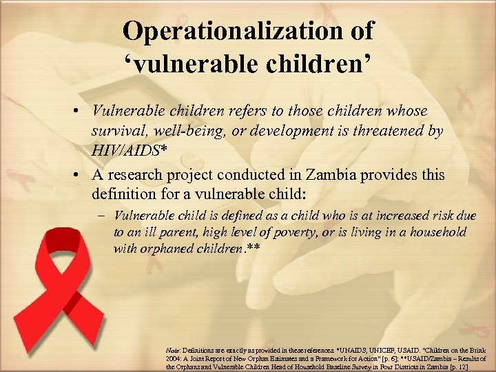 Operationalization of 'vulnerable children' • Vulnerable children refers to those children whose survival, well-being,