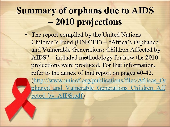 Summary of orphans due to AIDS – 2010 projections • The report compiled by