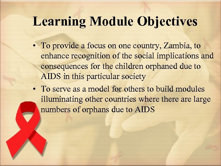 Learning Module Objectives • To provide a focus on one country, Zambia, to enhance