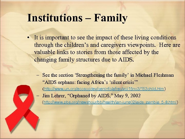 Institutions – Family • It is important to see the impact of these living