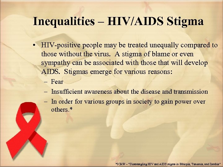 Inequalities – HIV/AIDS Stigma • HIV-positive people may be treated unequally compared to those
