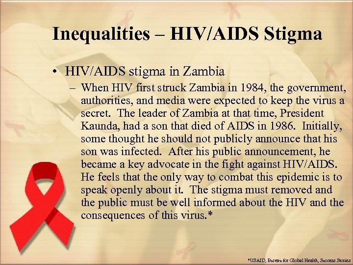 Inequalities – HIV/AIDS Stigma • HIV/AIDS stigma in Zambia – When HIV first struck