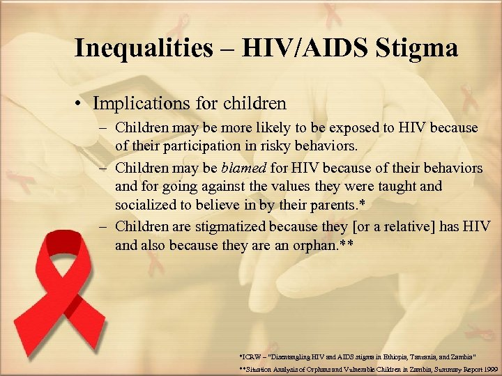 Inequalities – HIV/AIDS Stigma • Implications for children – Children may be more likely