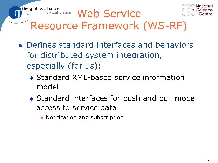 Web Service Resource Framework (WS RF) l Defines standard interfaces and behaviors for distributed