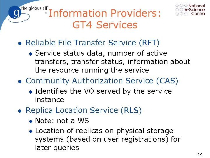 Information Providers: GT 4 Services l Reliable File Transfer Service (RFT) u l Community