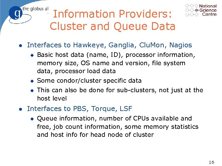 Information Providers: Cluster and Queue Data l Interfaces to Hawkeye, Ganglia, Clu. Mon, Nagios