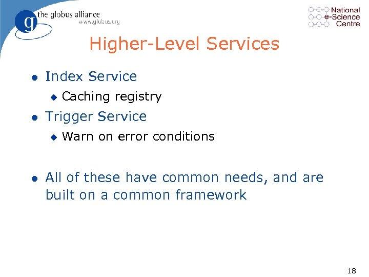 Higher Level Services l Index Service u l Trigger Service u l Caching registry