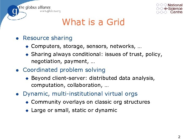 What is a Grid l Resource sharing u u l Sharing always conditional: issues
