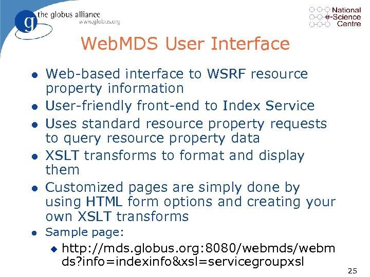 Web. MDS User Interface l l l Web based interface to WSRF resource property