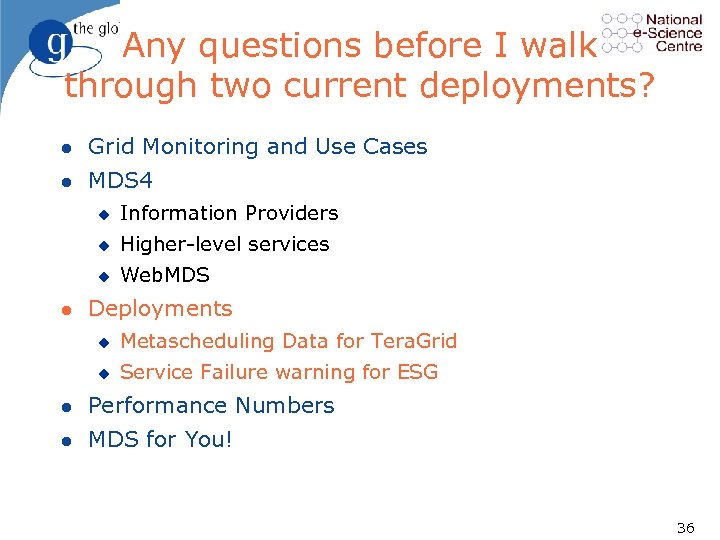 Any questions before I walk through two current deployments? l Grid Monitoring and Use