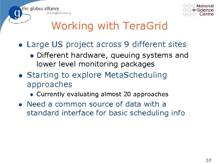 Working with Tera. Grid l Large US project across 9 different sites u l