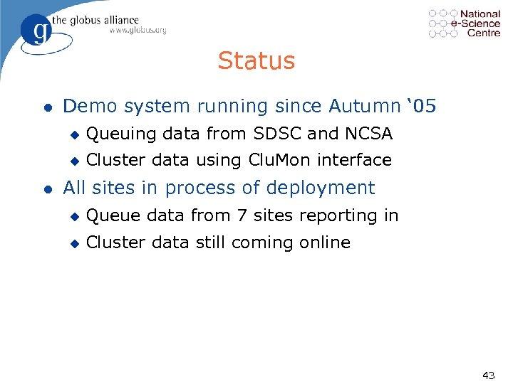 Status l Demo system running since Autumn ' 05 u u l Queuing data