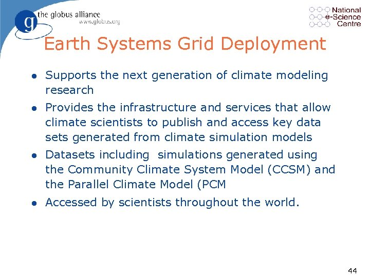 Earth Systems Grid Deployment l Supports the next generation of climate modeling research l