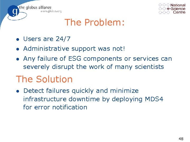 The Problem: l Users are 24/7 l Administrative support was not! l Any failure