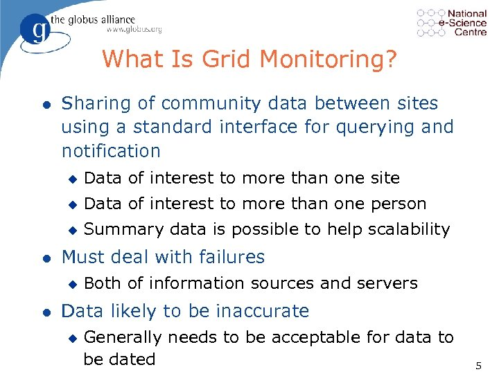 What Is Grid Monitoring? l Sharing of community data between sites using a standard