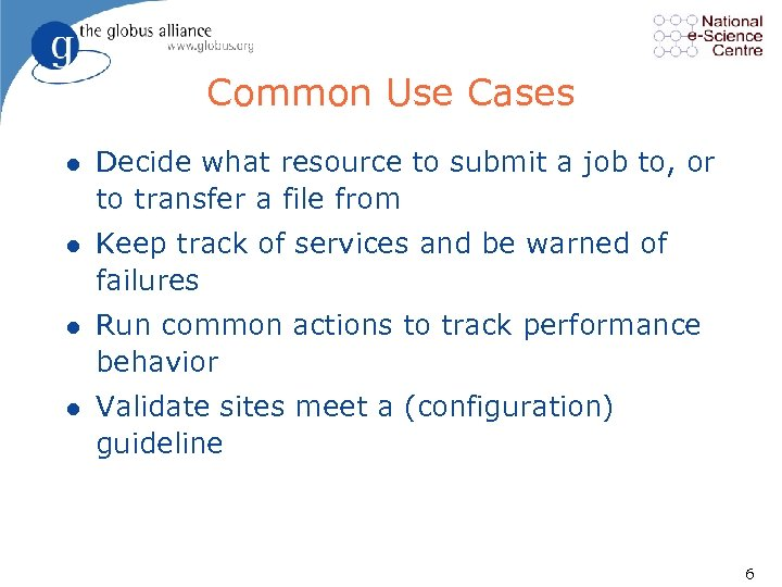 Common Use Cases l Decide what resource to submit a job to, or to