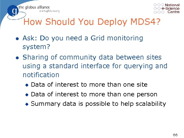 How Should You Deploy MDS 4? l Ask: Do you need a Grid monitoring