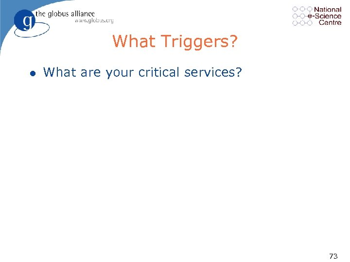 What Triggers? l What are your critical services? 73