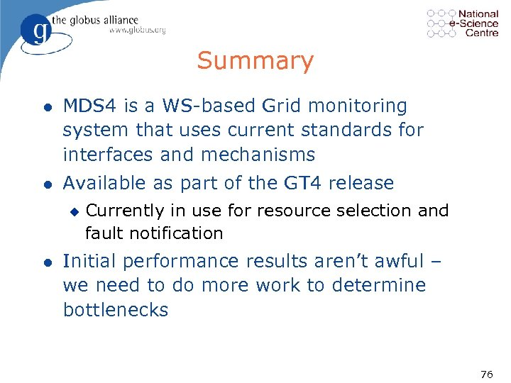 Summary l MDS 4 is a WS based Grid monitoring system that uses current