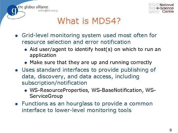 What is MDS 4? l Grid level monitoring system used most often for resource