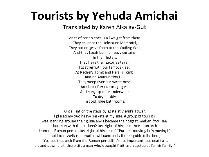 Tourists by Yehuda Amichai Translated by Karen Alkalay-Gut Visits of condolence is all we