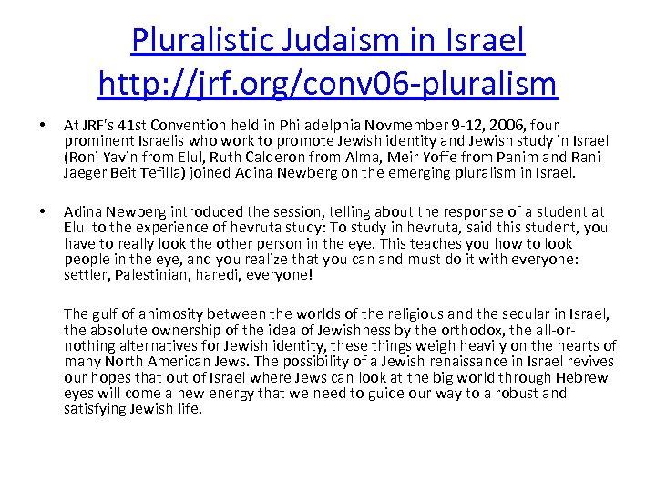 Pluralistic Judaism in Israel http: //jrf. org/conv 06 -pluralism • At JRF's 41 st