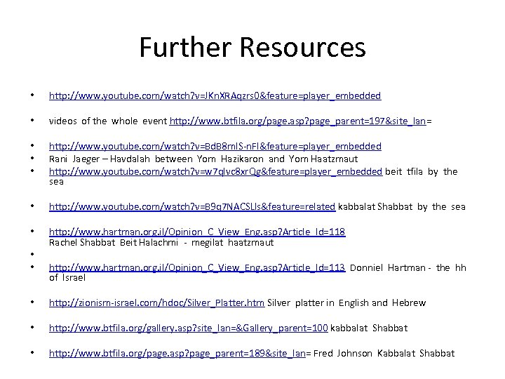 Further Resources • http: //www. youtube. com/watch? v=JKn. XRAqzrs 0&feature=player_embedded • videos of the