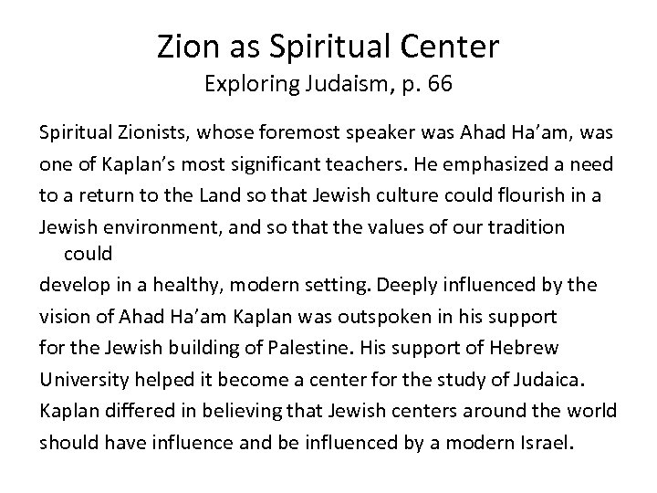Zion as Spiritual Center Exploring Judaism, p. 66 Spiritual Zionists, whose foremost speaker was