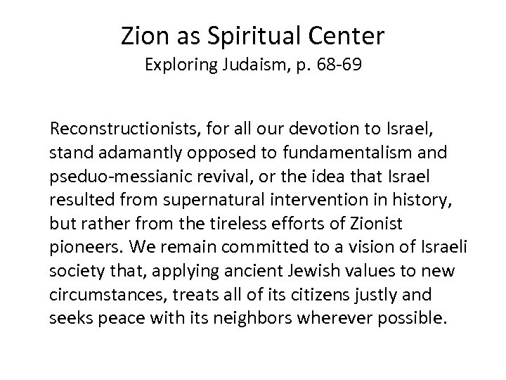Zion as Spiritual Center Exploring Judaism, p. 68 -69 Reconstructionists, for all our devotion
