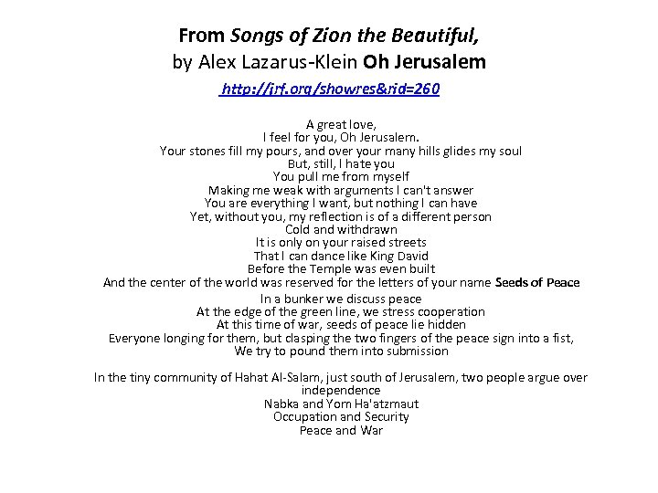From Songs of Zion the Beautiful, by Alex Lazarus-Klein Oh Jerusalem http: //jrf. org/showres&rid=260