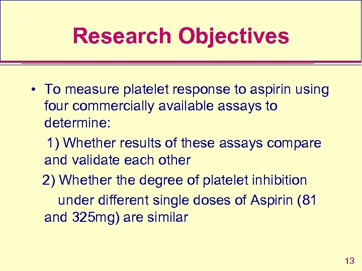 Research Objectives • To measure platelet response to aspirin using four commercially available assays