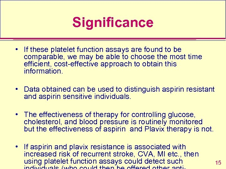 Significance • If these platelet function assays are found to be comparable, we may