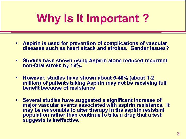 Why is it important ? • Aspirin is used for prevention of complications of