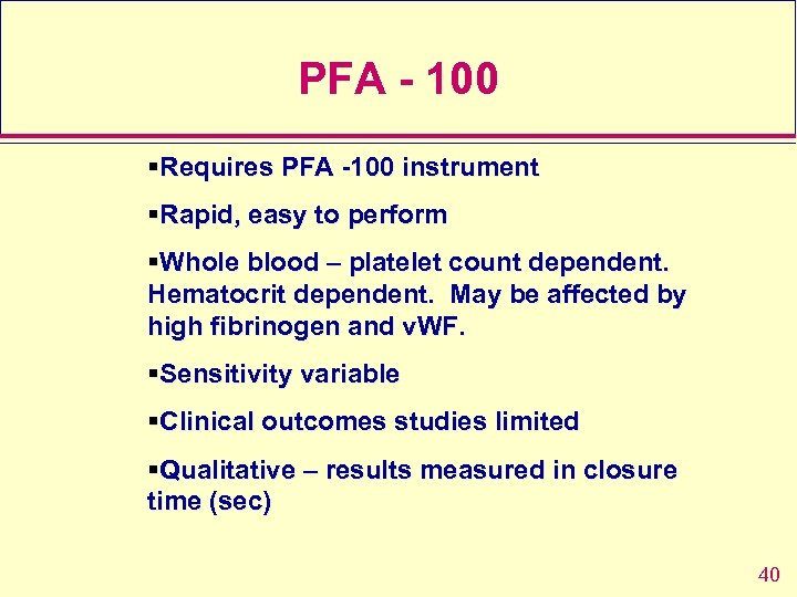 PFA - 100 §Requires PFA -100 instrument §Rapid, easy to perform §Whole blood –