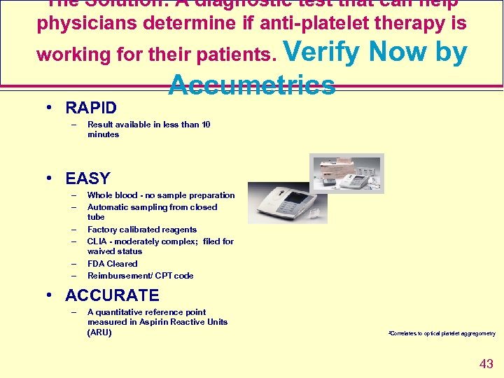 The Solution: A diagnostic test that can help physicians determine if anti-platelet therapy is