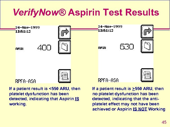 Verify. Now® Aspirin Test Results If a patient result is <550 ARU, then platelet