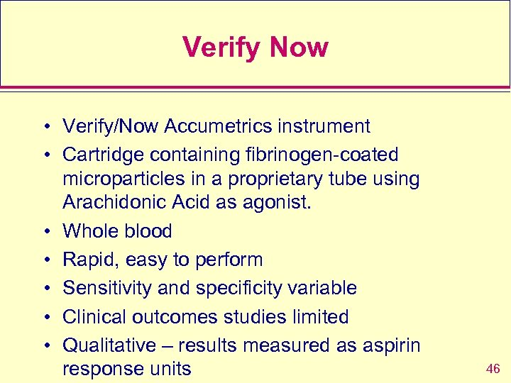 Verify Now • Verify/Now Accumetrics instrument • Cartridge containing fibrinogen-coated microparticles in a proprietary
