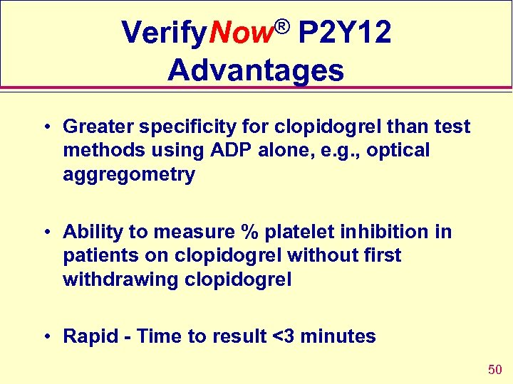 Verify. Now® P 2 Y 12 Advantages • Greater specificity for clopidogrel than test