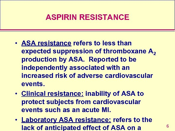 ASPIRIN RESISTANCE • ASA resistance refers to less than expected suppression of thromboxane A
