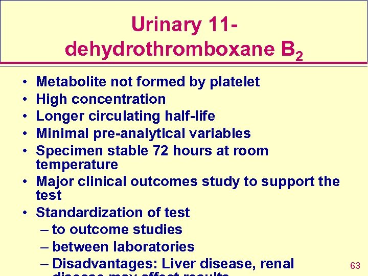 Urinary 11 dehydrothromboxane B 2 • • • Metabolite not formed by platelet High