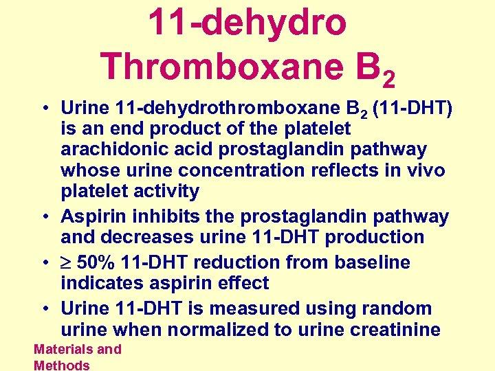 11 -dehydro Thromboxane B 2 • Urine 11 -dehydrothromboxane B 2 (11 -DHT) is
