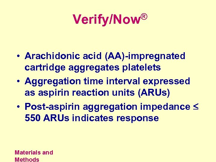 Verify/Now® • Arachidonic acid (AA)-impregnated cartridge aggregates platelets • Aggregation time interval expressed as