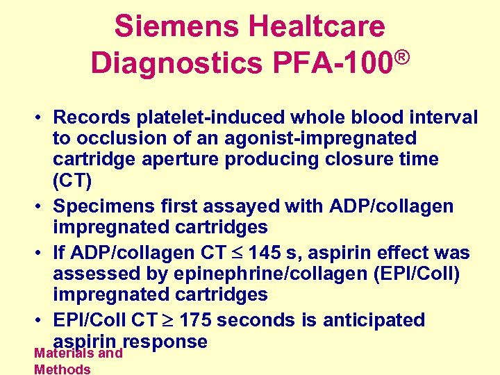 Siemens Healtcare ® Diagnostics PFA-100 • Records platelet-induced whole blood interval to occlusion of