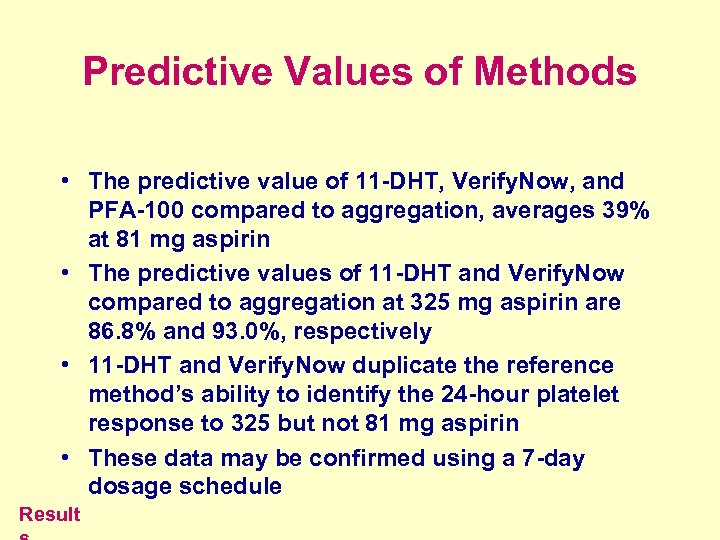 Predictive Values of Methods • The predictive value of 11 -DHT, Verify. Now, and