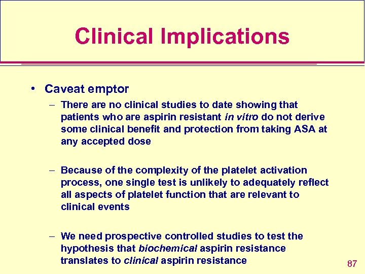 Clinical Implications • Caveat emptor – There are no clinical studies to date showing