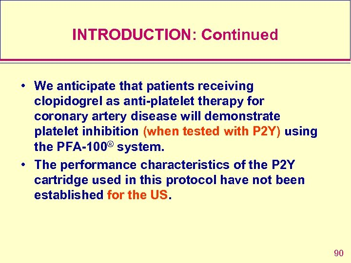 INTRODUCTION: Continued • We anticipate that patients receiving clopidogrel as anti-platelet therapy for coronary