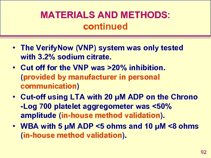 MATERIALS AND METHODS: continued • The Verify. Now (VNP) system was only tested with