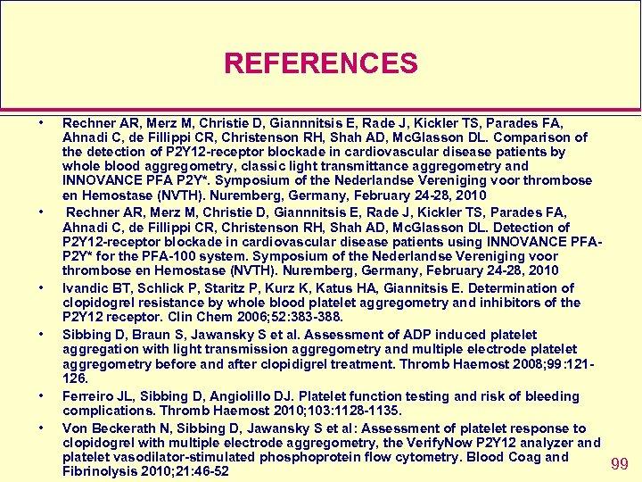 REFERENCES • • • Rechner AR, Merz M, Christie D, Giannnitsis E, Rade J,