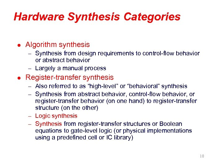 Hardware Synthesis Categories l Algorithm synthesis – Synthesis from design requirements to control-flow behavior