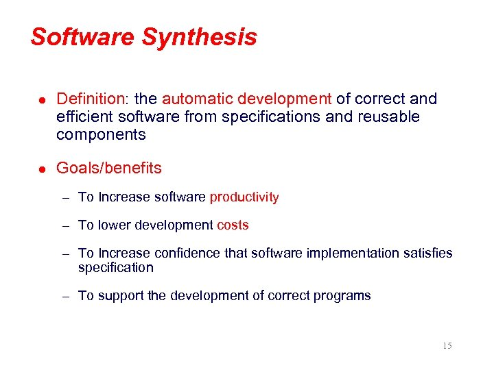 Software Synthesis l Definition: the automatic development of correct and efficient software from specifications